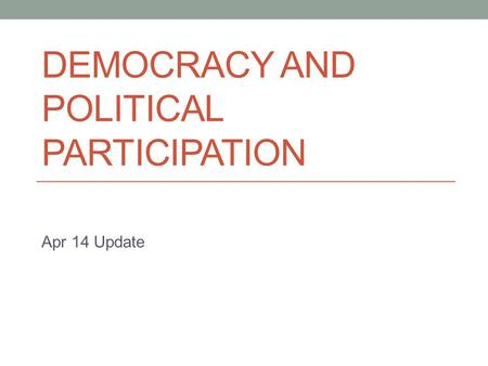 DEMOCRACY AND POLITICAL PARTICIPATION Apr 14 Update.
