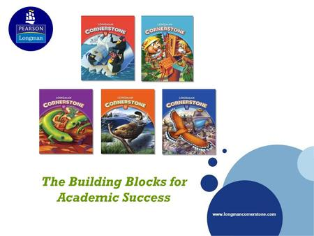 Www.longmancornerstone.com The Building Blocks for Academic Success.