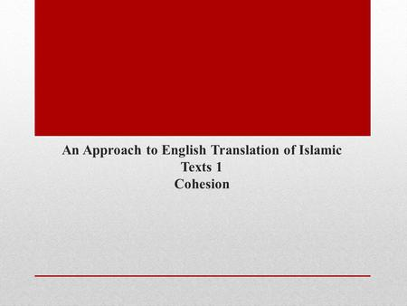 An Approach to English Translation of Islamic Texts 1 Cohesion.