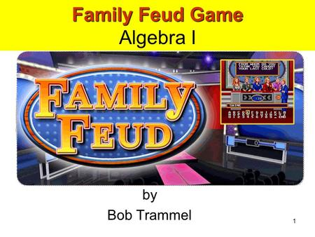 1 Family Feud Game Family Feud Game Algebra I by Bob Trammel.