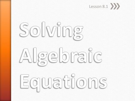 Lesson 8.1. » A statement where two mathematical expressions are. » Think of an equation as a balance scale or teeter-totter. The left side must always.