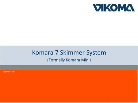 Innovation quality reliability Komara 7 Skimmer System (Formally Komara Mini) December 2015.