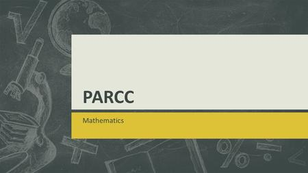 PARCC Mathematics. High School vs Middle School The standards are arranged by grade level standards for mathematics in grades K–8, and high school standards.