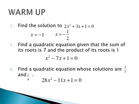 1. Find the solution to 1. Find a quadratic equation given that the sum of its roots is 7 and the product of its roots is 1 2. Find a quadratic equation.