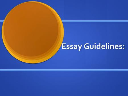 Essay Guidelines:. Thesis : Narrows your subject to a single central idea that you want the readers to gain from your essay Narrows your subject to a.