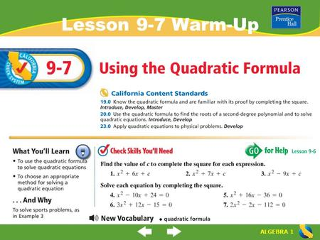 "ALGEBRA 1 Lesson 9-7 Warm-Up. ALGEBRA 1 ""Using the Quadratic Formula"" (9-7) What is the ""quadratic formula""? When and how do you use the quadratic formula?"