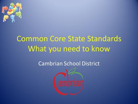 Common Core State Standards What you need to know Cambrian School District.