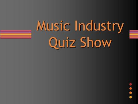 Music Industry Quiz Show. Multiple Questions A. B. C. D. E. Helps with major business decisions, assists with the creative process, promotes an artist's.