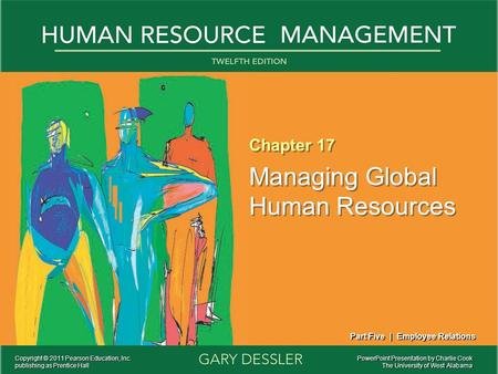 Chapter 17 Managing Global Human Resources Chapter 17 Managing Global Human Resources PowerPoint Presentation by Charlie Cook The University of West Alabama.