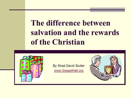 The difference between salvation and the rewards of the Christian By Shad David Sluiter www.GospelHall.org.