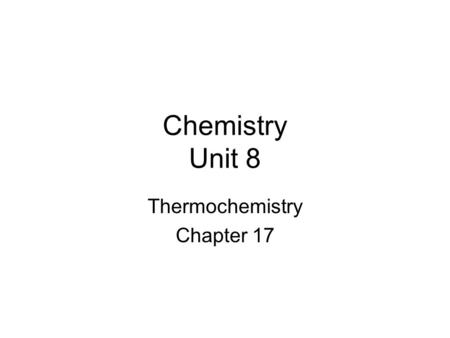 Chemistry Unit 8 Thermochemistry Chapter 17. 17.1 The Flow of Energy Energy Transformations – Goal 1 Chemical Potential Energy Energy stored in chemical.