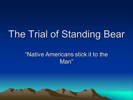 "The Trial of Standing Bear ""Native Americans stick it to the Man"""