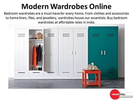 Modern Wardrobes Online Bedroom wardrobes are a must-have for every home. From clothes and accessories to home linen, files, and jewellery, wardrobes house.