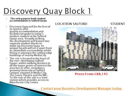  The only purpose built student accommodation in Salford Quays  Discovery Quay will be the first of its kind to offer quality accommodation and facilities.