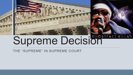 "Supreme Decision THE ""SUPREME"" IN SUPREME COURT. Supreme."
