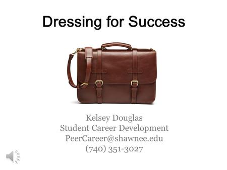 Dressing for Success Kelsey Douglas Student Career Development (740) 351-3027.
