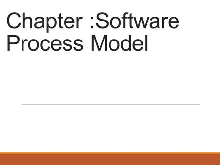 Chapter :Software Process Model. Chapter 4: Topic Covered About software process model Build and Fix Model Why Models are needed? ◦Process as a black.