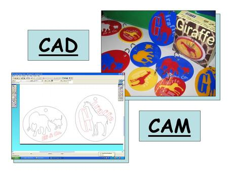 CAD CAM. 2 and 3 Dimensional CAD: Using 2-dimensional CAD software, designers can create accurate, scaled drawings of parts and assemblies for designs.