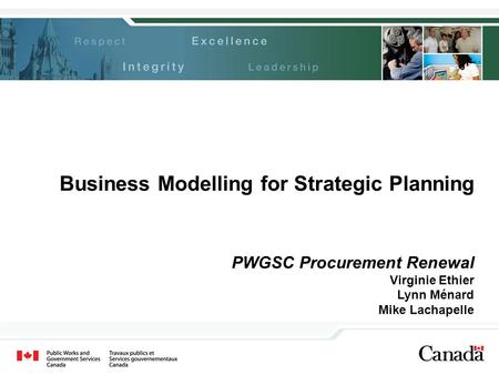Business Modelling for Strategic Planning PWGSC Procurement Renewal Virginie Ethier Lynn Ménard Mike Lachapelle.