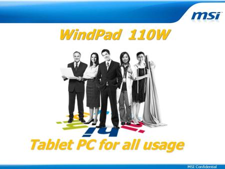 MSI Confidential WindPad 110W WindPad 110W Tablet PC for all usage.