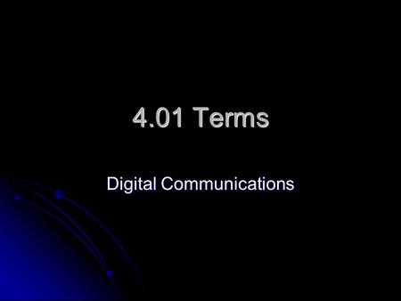 4.01 Terms Digital Communications. Terms Access — The act of reading data from or writing data to a storage device. Access — The act of reading data from.