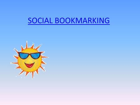 SOCIAL BOOKMARKING. What is Social Bookmarking? Web-based saving, organizing and sharing of favorite links. Links are accessible to the public through.
