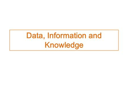 Data, Information <strong>and</strong> Knowledge. What is Data? Data consists of raw facts <strong>and</strong> <strong>figures</strong> CONDONE Raw facts or raw <strong>figures</strong> but do not accept has no meaning.