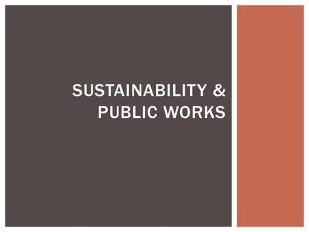 SUSTAINABILITY & PUBLIC WORKS.  International educational and professional association of public agencies, private sector companies, and individuals.