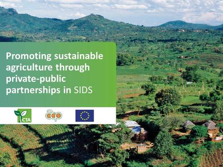 Promoting sustainable agriculture through private-public partnerships in SIDS.