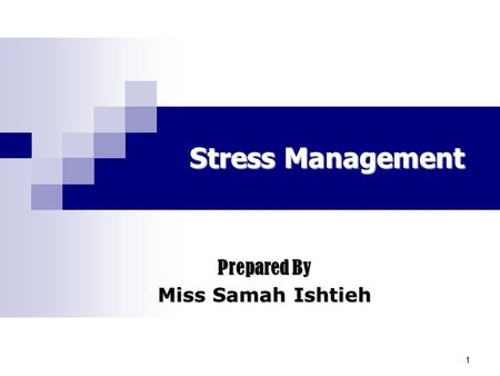 11 Stress Management Prepared By Mrs Miss Samah Ishtieh.
