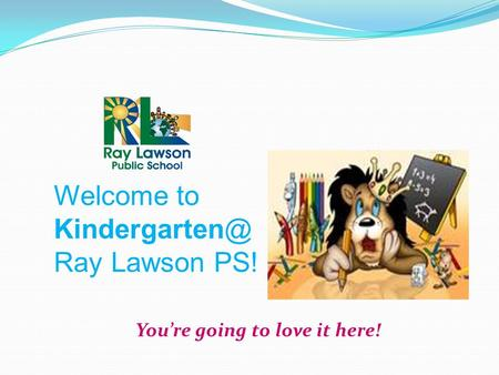 Welcome to Ray Lawson PS! You're going to love it here!