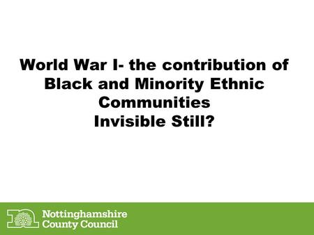 World War I- the contribution of Black and Minority Ethnic Communities Invisible Still?