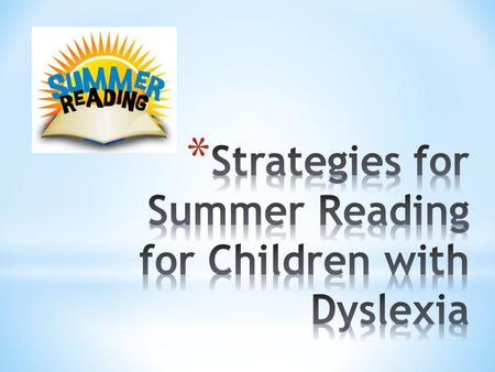 As a parent, you play a critical role in your child's education during the summer — especially if your child has dyslexia. Without your help, kids are.