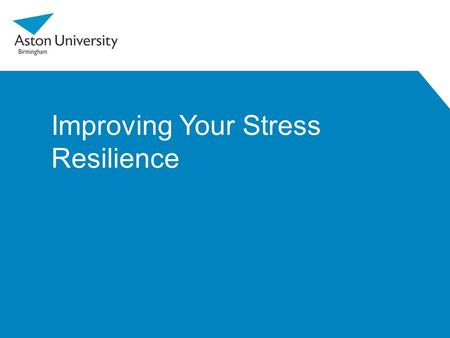 Improving Your Stress Resilience. Introduction Pressure can be beneficial. It helps us to achieve by giving us a sense of purpose. But sometimes the demands.
