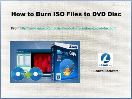 How to Burn ISO Files to DVD Disc From:http://www.leawo.org/tutorial/how-to-burn-iso-files-to-dvd-disc.htmlhttp://www.leawo.org/tutorial/how-to-burn-iso-files-to-dvd-disc.html.