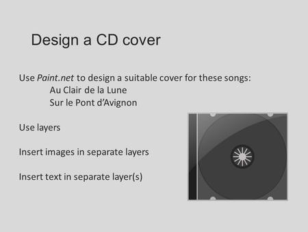 Design a CD cover Use Paint.net to design a suitable cover for these songs: Au Clair de la Lune Sur le Pont d'Avignon Use layers Insert images in separate.