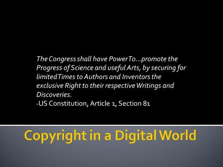 The Congress shall have Power To…promote the Progress of Science and useful Arts, by securing for limited Times to Authors and Inventors the exclusive.