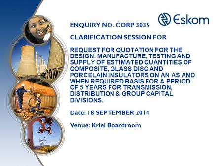 ENQUIRY NO. CORP 3035 CLARIFICATION SESSION FOR REQUEST FOR QUOTATION FOR THE DESIGN, MANUFACTURE, TESTING AND SUPPLY OF ESTIMATED QUANTITIES OF COMPOSITE,