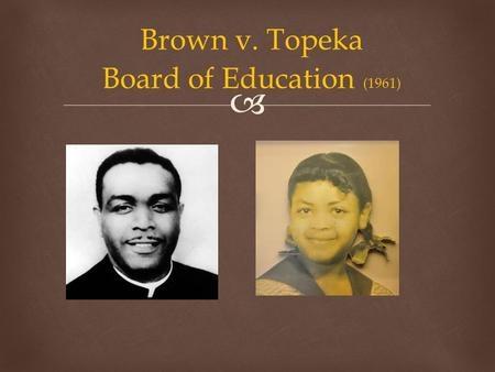  Brown v. Topeka Board of Education (1961).   Questions to Consider  Cases before Brown  Events Leading up to the Lawsuit  School Segregation Map.