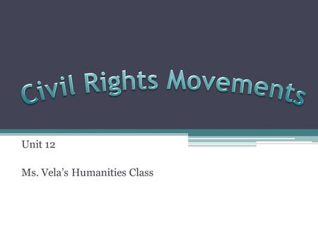 Unit 12 Ms. Vela's Humanities Class. Activist – a person who takes direct action to support a political cause Civil Rights – rights belonging to all citizens.