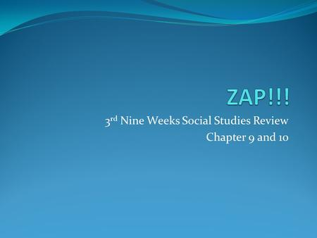 3 rd Nine Weeks Social Studies Review Chapter 9 and 10.