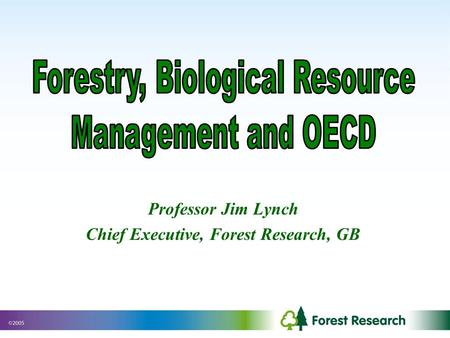 Professor Jim Lynch Chief Executive, Forest Research, GB.