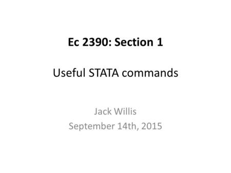 Ec 2390: Section 1 Useful STATA commands Jack Willis September 14th, 2015.