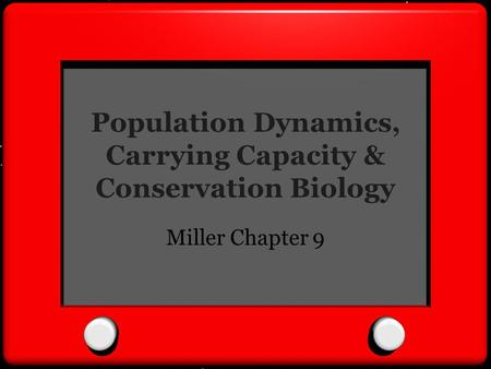 Population Dynamics, Carrying Capacity & Conservation Biology Miller Chapter 9.