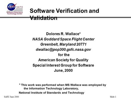 Slide 1SATC June 2000 Dolores R. Wallace* NASA Goddard Space Flight Center Greenbelt, Maryland 20771 for the American Society.