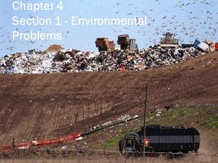 Chapter 4 Section 1 - Environmental Problems. Objectives  List five kinds of pollutants.  Distinguish between renewable and nonrenewable resources.