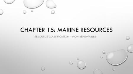 CHAPTER 15: MARINE RESOURCES RESOURCE CLASSIFICATION – NON-RENEWABLES.