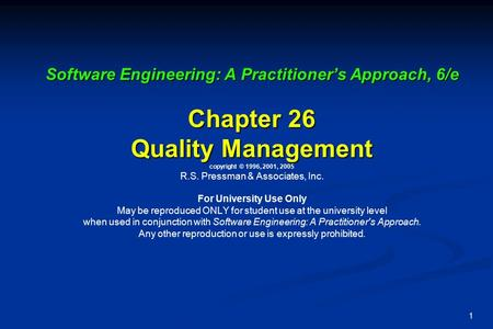 1 Software Engineering: A Practitioner's Approach, 6/e Chapter 26 Quality Management Software Engineering: A Practitioner's Approach, 6/e Chapter 26 Quality.
