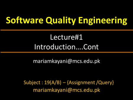 Lecture#1 Introduction….Cont Software Quality Engineering Subject : 19(A/B) – {Assignment /Query}