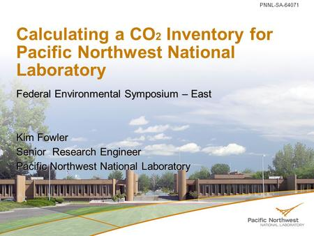 Calculating a CO 2 Inventory for Pacific Northwest National Laboratory Federal Environmental Symposium – East Kim Fowler Senior Research Engineer Pacific.